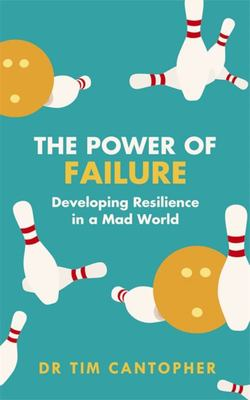 The Power of Failure - Developing Resilience in a Mad World