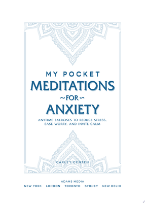 My Pocket Meditations for Anxiety - Anytime Exercises to Reduce Stress, Ease Worry, and Invite Calm
