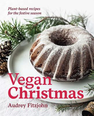 Vegan Christmas: Plant-Based Recipes for the Festive Season