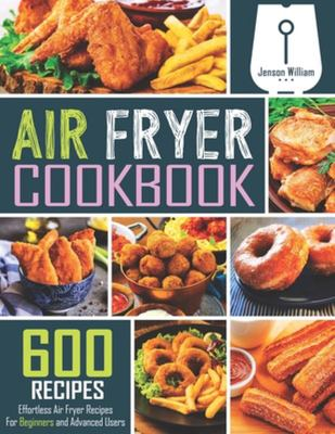 Air Fryer Cookbook - 600 Effortless Air Fryer Recipes for Beginners and Advanced Users