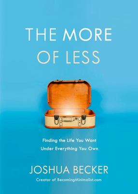 The More of Less - Finding the Life You Want under Everything You Own