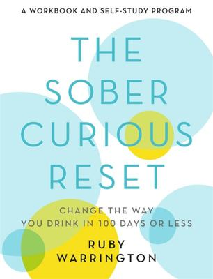 The Sober Curious Reset - Change the Way You Drink in 100 Days or Less