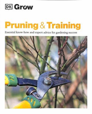 Grow Pruning and Training - Essential Know-How and Expert Advice for Gardening Success