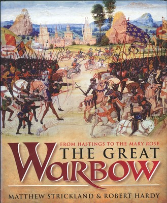 The Great Warbow - From Hastings to the Mary Rose