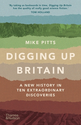 Digging Up Britain : A New History in Ten Extraordinary Discoveries