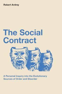 The Social Contract - A Personal Inquiry into the Evolutionary Sources of Order and Disorder