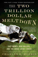 Two Trillion Dollar Meltdown : Easy Money, High Rollers, and the Great Credit Crash