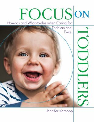 FOCUS ON TODDLERS HOW-TOS AND WHAT-TO-DOS WHEN CARING FOR TO