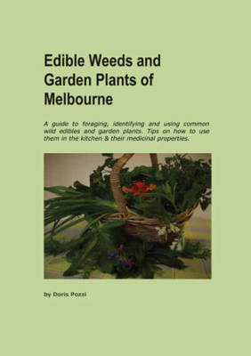 Edible Weeds and Garden Plants of Melbourne