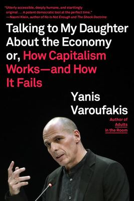 Talking to My Daughter about the Economy - Or, How Capitalism Works--And How It Fails