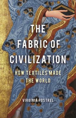 The Fabric of Civilization: How Textiles Made the World