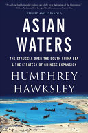 Asian Waters - The Struggle over the South China Sea and the Strategy of Chinese Expansion