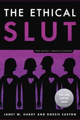 The Ethical Slut: A Practical Guide to Polyamory, Open Relationships and Other Freedoms in Sex and Love
