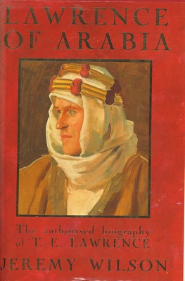 Lawrence of Arabia - The Authorised Biography of T. E. Lawrence