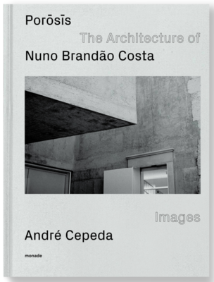 Porosis - The Architecture of Nuno Brandao Costa