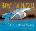 Snowy Owl Invasion! - Tracking an Unusual Migration