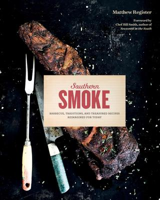 Southern Smoke - Classic Barbecue Recipes Reimagined for Today