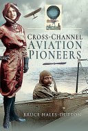 Cross-Channel Aviation Pioneers - Blanchard and Bleriot, Vikings and Viscounts