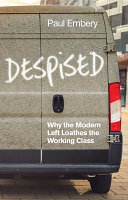 Despised - Why the Modern Left Loathes the Working Class