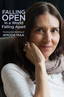 Falling Open in a World Falling Apart - The Essential Teaching of Amoda Maa