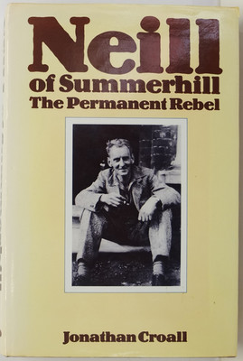 Neill of Summerhill - The Permanent Rebel