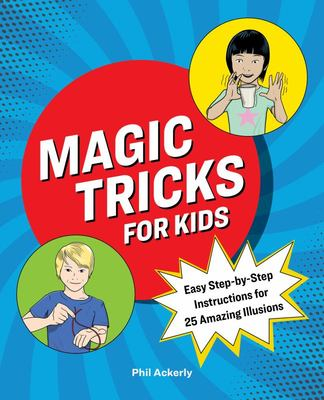 Magic Tricks for Kids - Easy Step-By-Step Instructions for 25 Amazing Illusions