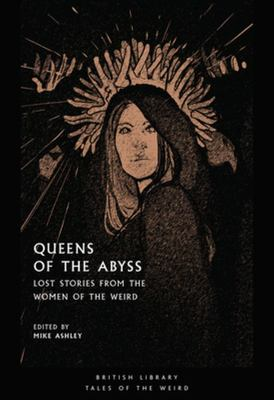 Queens of the Abyss - Lost Stories from the Women of the Weird