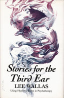Stories for the Third Ear - Using Hypnotic Fables in Psychotherapy