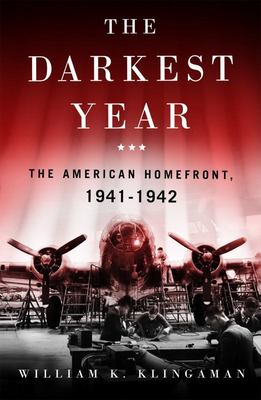The Darkest Year - The American Home Front 1941-1942