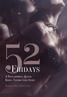 52 Fridays - A Polyamorous, Queer, Kinky, Tantric Love Story