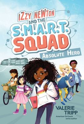 Izzy Newton and the S. M. A. R. T. Squad: Absolute Hero (Book 1)