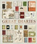 Great Diaries: The World's Greatest Diaries, Notebooks, and Letters Explored and Explained
