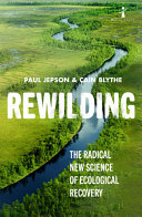 Rewilding - The Radical New Science of Ecological Recovery