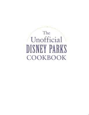 Unofficial Disney Parks Cookbook: From Delicious Dole Whip to Tasty Mickey Pretzels, 100 Magical Disney-Inspired Recipes