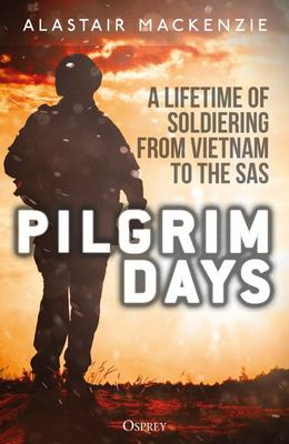 Pilgrim Days - A Lifetime of Soldiering from Vietnam to the SAS
