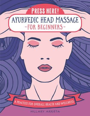 Press Here! Ayurvedic Head Massage for Beginners - Practice for Overall Health and Wellness