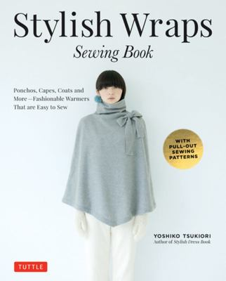 Stylish Wraps Sewing Book: Ponchos, Capes, Coats and More: Fashionable Warmers That Are Easy to Sew