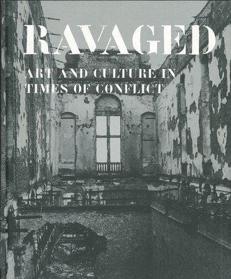 Ravaged: Art and Heritage in Times of Conflict
