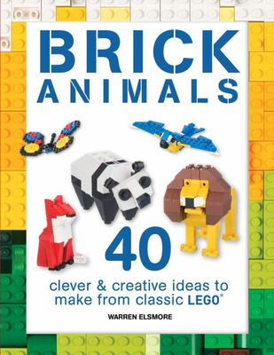 Brick Animals - 40 Clever and Creative Ideas to Make from Classic LEGO®