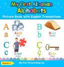 My First Albanian Alphabets Picture Book with English Translations - Bilingual Early Learning and Easy Teaching Albanian Books for Kids