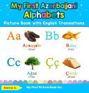 My First Azerbaijani Alphabets Picture Book with English Translations - Bilingual Early Learning and Easy Teaching Azerbaijani Books for Kids