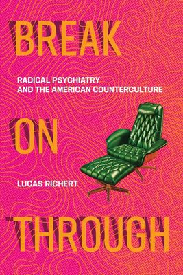 Break on Through - Radical Psychiatry and the American Counterculture