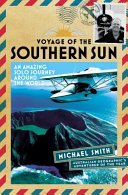 Voyage of the Southern Sun : An Amazing Solo Journey Around the World