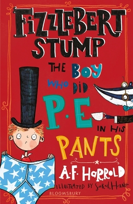 Fizzlebert Stump: the Boy Who Did P. E. in His Pants