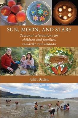 Sun, Moon and Stars: Seasonal Celebrations for children and families, tamariki and whanau