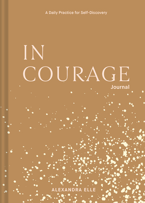 In Courage Journal: A Daily Practice for Self-Discovery