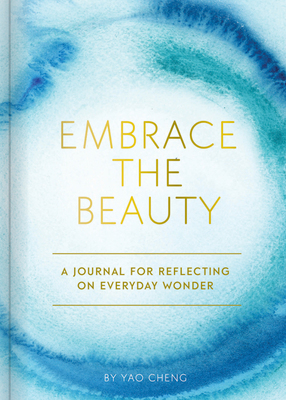Embrace the Beauty Journal: A Journal for Reflecting on Everyday Wonder