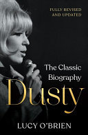 Dusty - The Classic Biography Revised and Updated