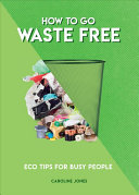How to Go Waste Free - Eco Tips for Busy People