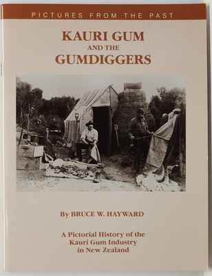 Kauri Gum and the Gumdiggers. A Pictorial History of the Kauri Gum Industry in New Zealand